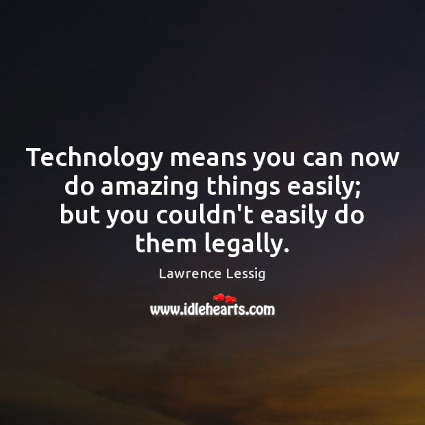 Image, Technology means you can now do amazing things easily; but you couldn't
