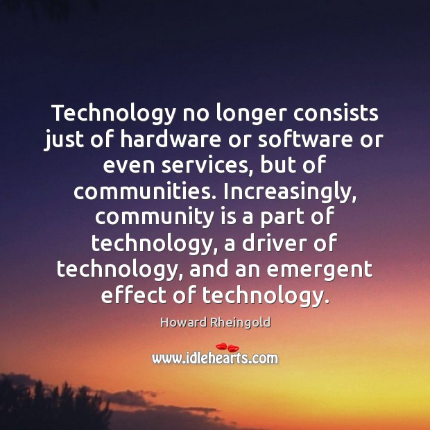 Image, Technology no longer consists just of hardware or software or even services,