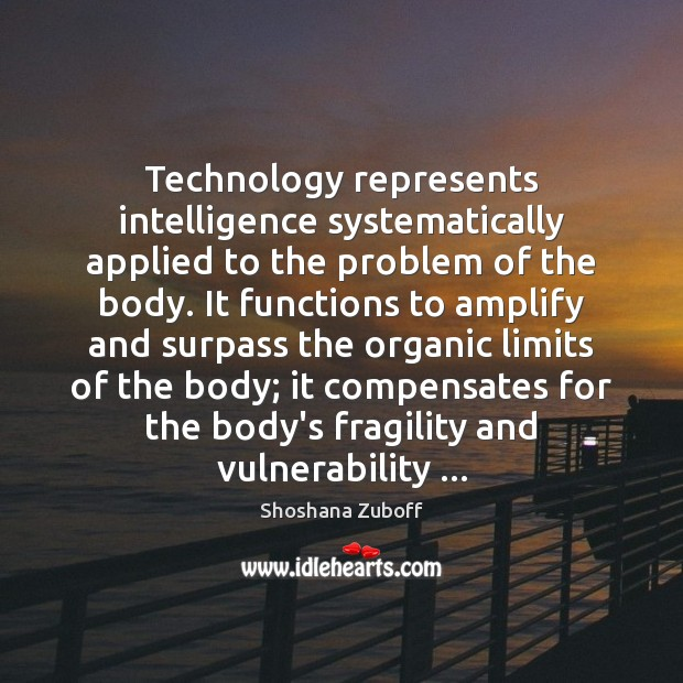 Image, Technology represents intelligence systematically applied to the problem of the body. It