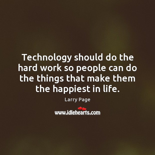 Technology should do the hard work so people can do the things Image