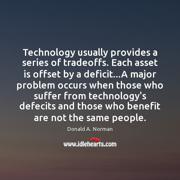 Technology usually provides a series of tradeoffs. Each asset is offset by Donald A. Norman Picture Quote