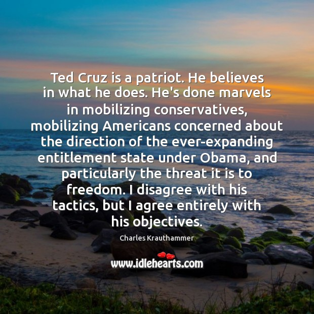 Ted Cruz is a patriot. He believes in what he does. He's Agree Quotes Image