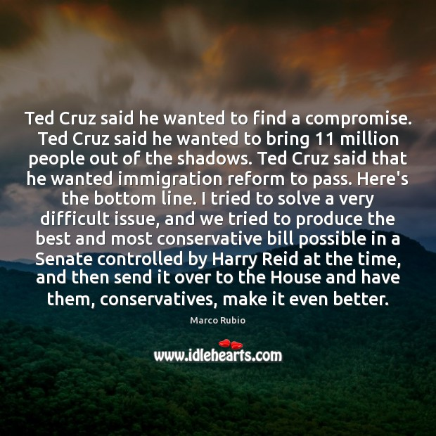 Ted Cruz said he wanted to find a compromise. Ted Cruz said Image
