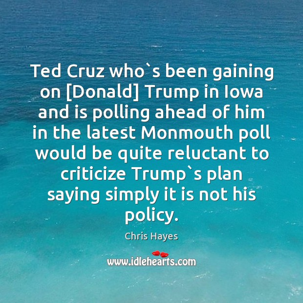 Ted Cruz who`s been gaining on [Donald] Trump in Iowa and Image