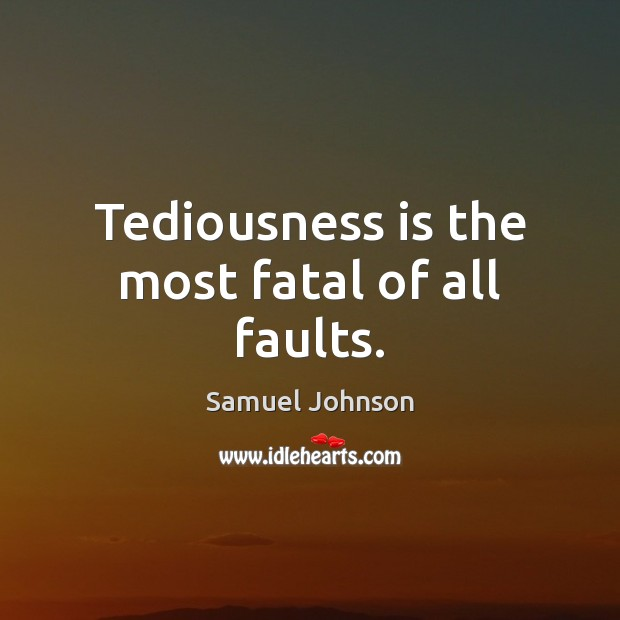 Image, Tediousness is the most fatal of all faults.