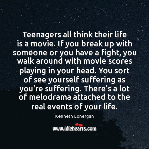 Teenagers all think their life is a movie. If you break up Break Up Quotes Image