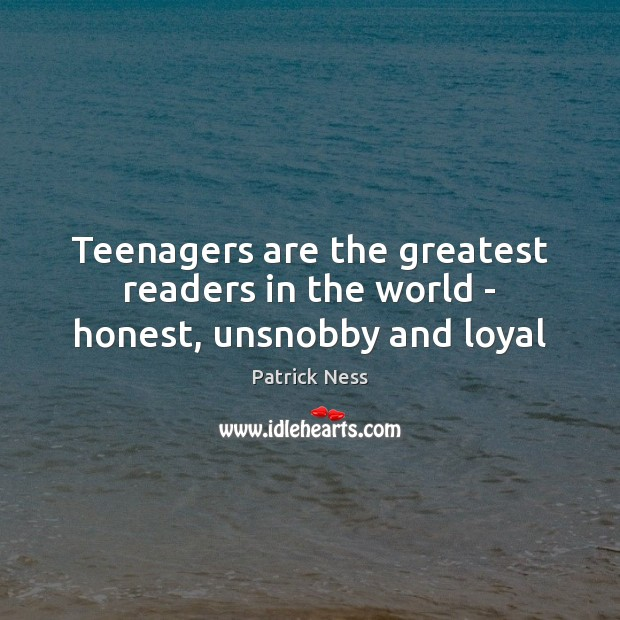 Teenagers are the greatest readers in the world – honest, unsnobby and loyal Image