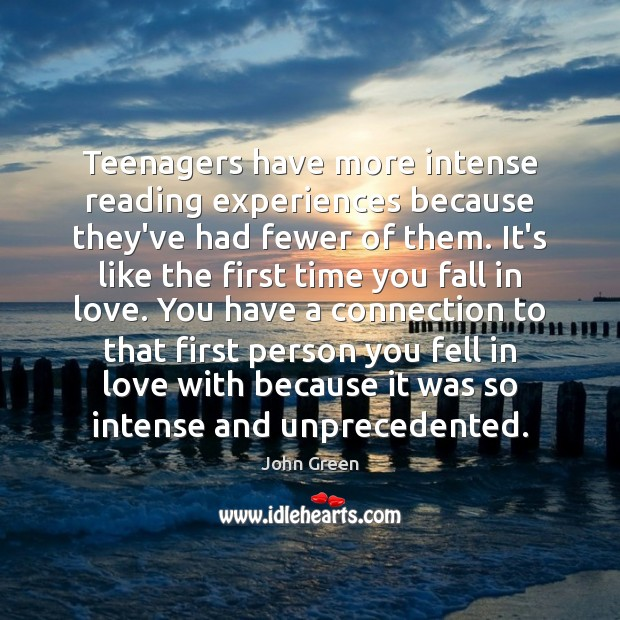Teenagers have more intense reading experiences because they've had fewer of them. John Green Picture Quote