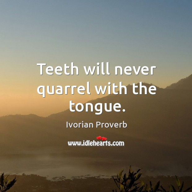 Teeth will never quarrel with the tongue. Ivorian Proverbs Image