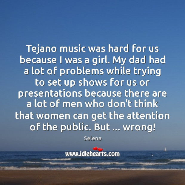 Tejano music was hard for us because I was a girl. My Selena Picture Quote