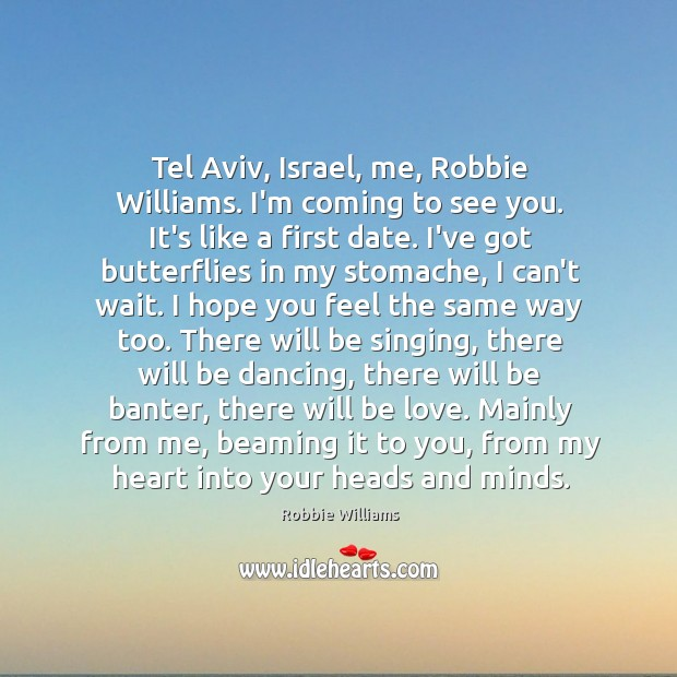 Tel Aviv, Israel, me, Robbie Williams. I'm coming to see you. It's Robbie Williams Picture Quote