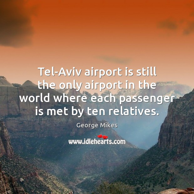 Tel-Aviv airport is still the only airport in the world where each Image