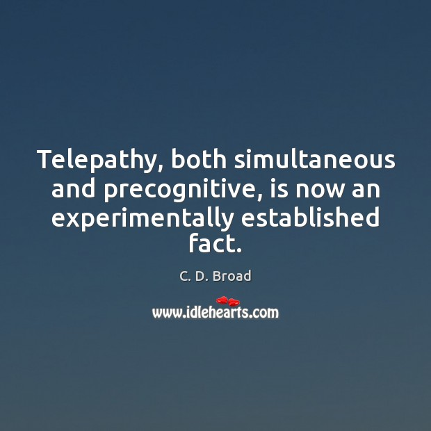 Image, Telepathy, both simultaneous and precognitive, is now an experimentally established fact.