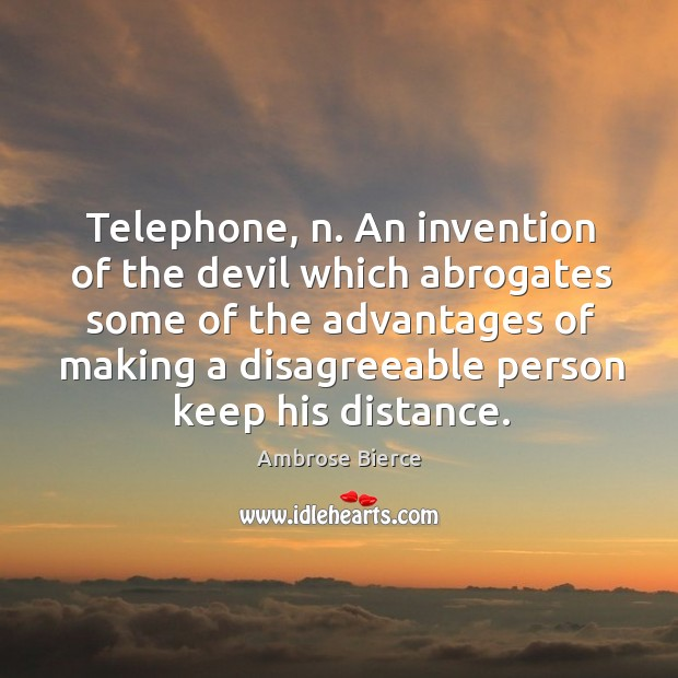 Image, Telephone, n. An invention of the devil which abrogates some of the advantages