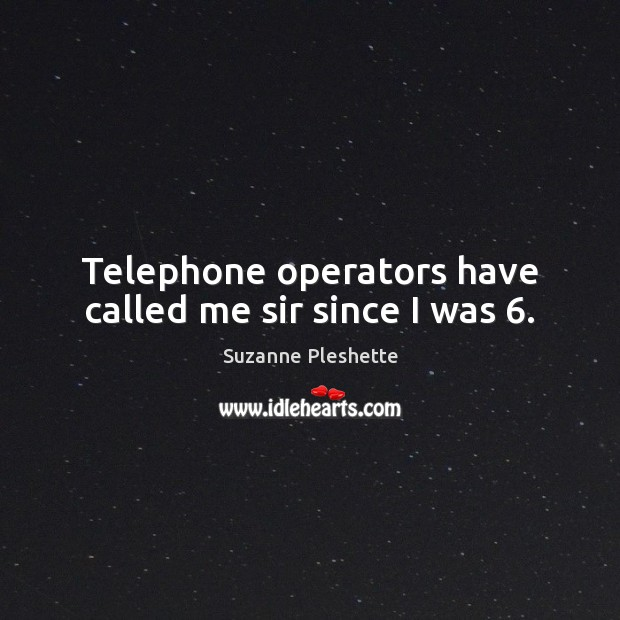 Telephone operators have called me sir since I was 6. Image