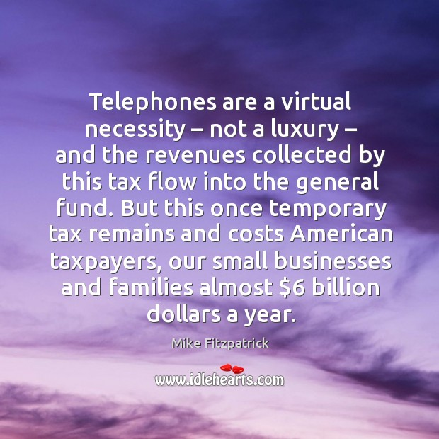 Image, Telephones are a virtual necessity – not a luxury – and the revenues collected by this tax