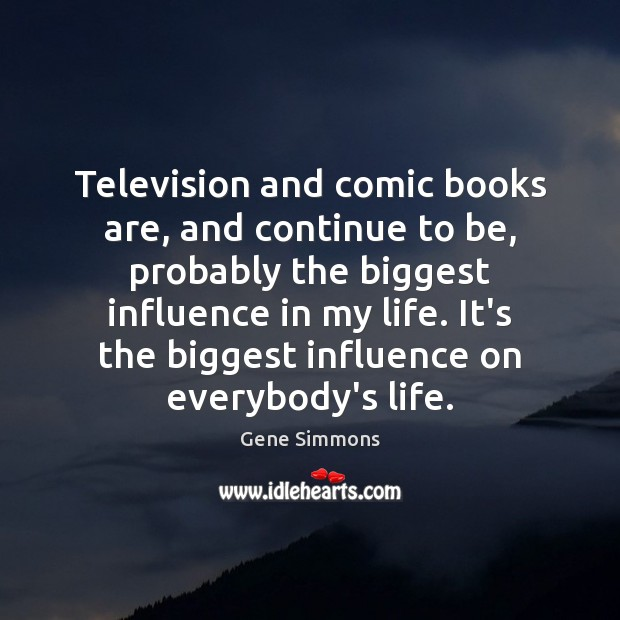 Image, Television and comic books are, and continue to be, probably the biggest