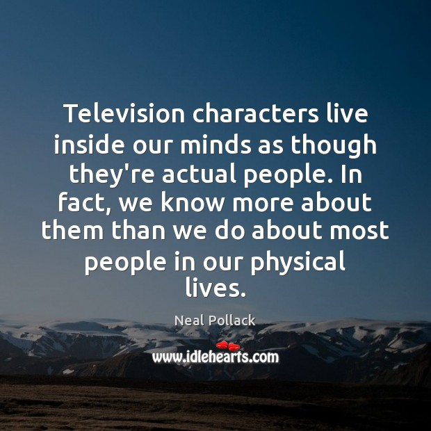 Television characters live inside our minds as though they're actual people. In Image
