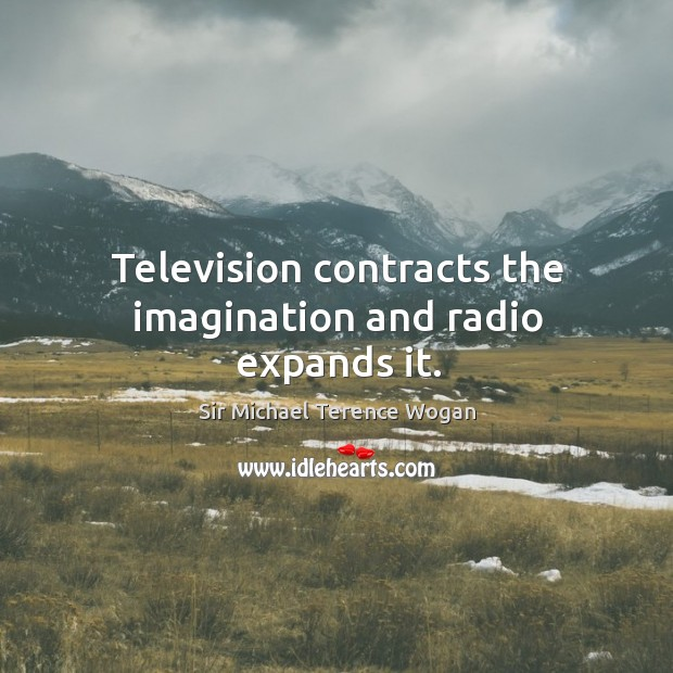 Television contracts the imagination and radio expands it. Image