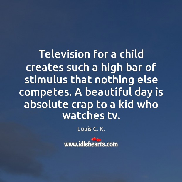 Image, Television for a child creates such a high bar of stimulus that