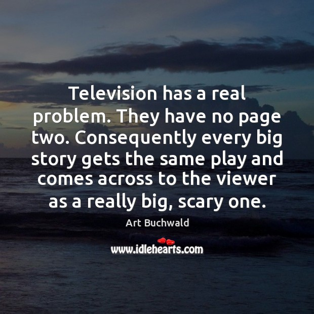 Image, Television has a real problem. They have no page two. Consequently every