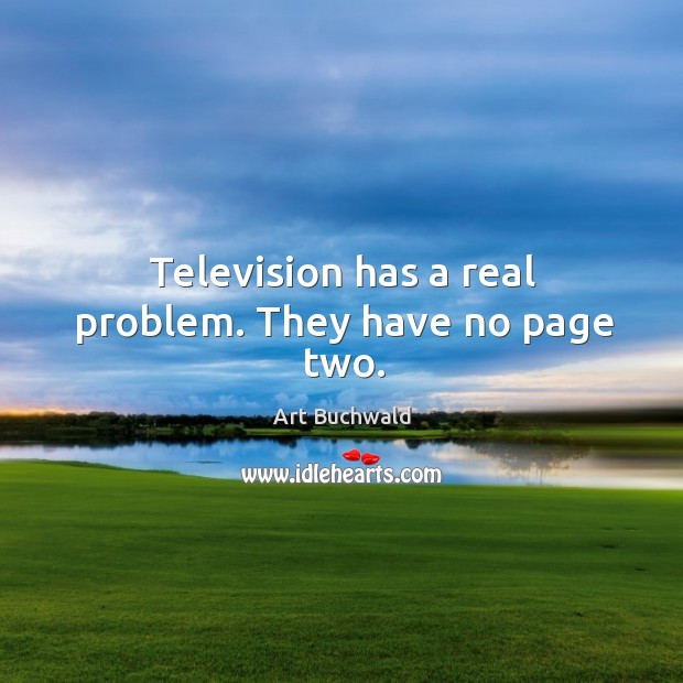 Image, Television has a real problem. They have no page two.