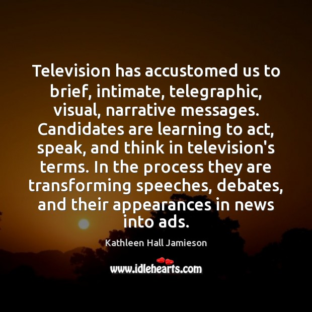 Television has accustomed us to brief, intimate, telegraphic, visual, narrative messages. Candidates Image