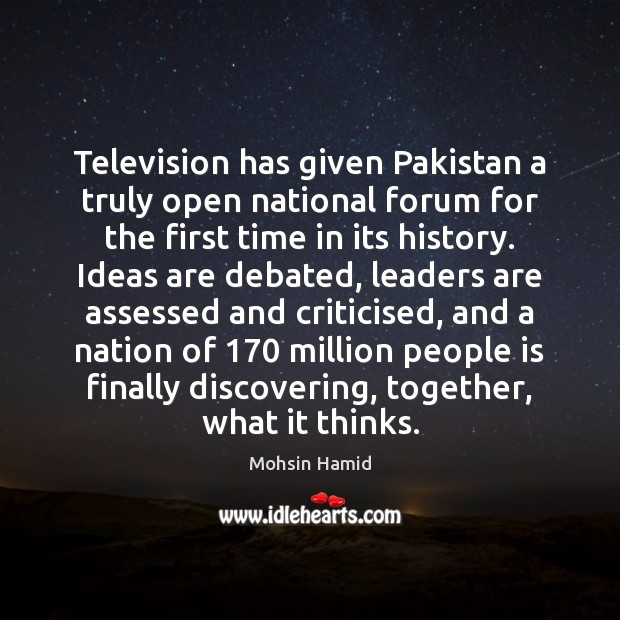 Image, Television has given Pakistan a truly open national forum for the first