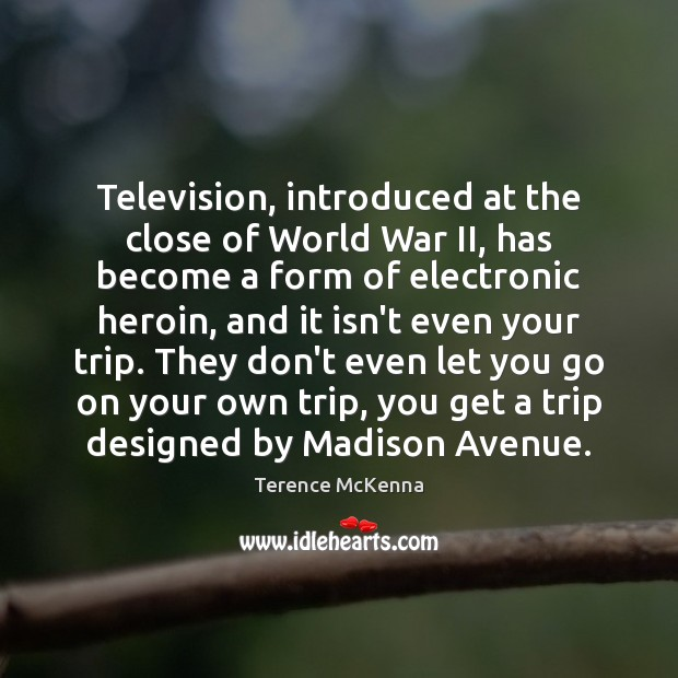 Television, introduced at the close of World War II, has become a Terence McKenna Picture Quote