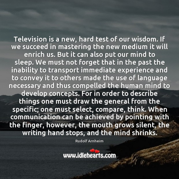 Image, Television is a new, hard test of our wisdom. If we succeed