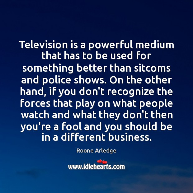 Television is a powerful medium that has to be used for something Image