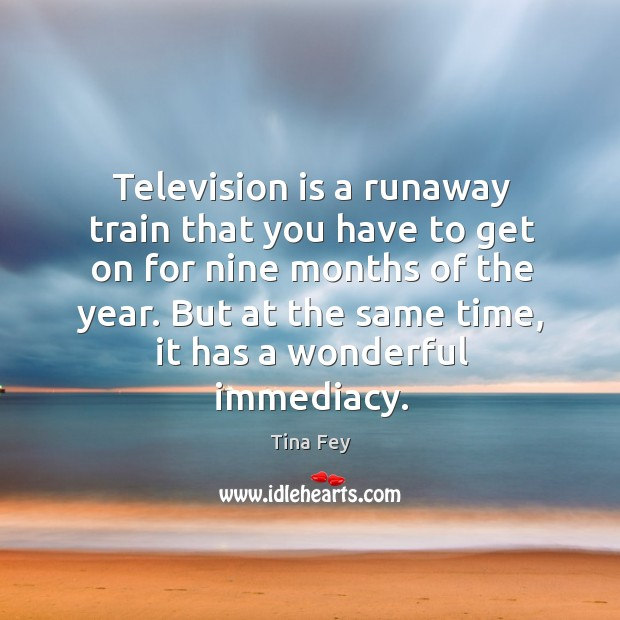 Image, Television is a runaway train that you have to get on for