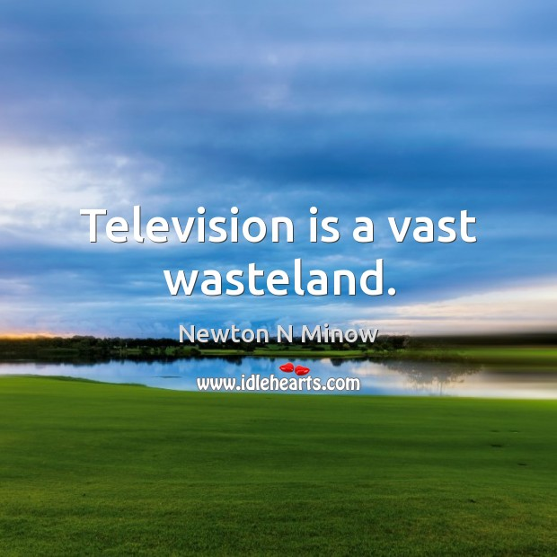 Television is a vast wasteland. Television Quotes Image