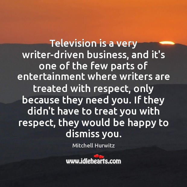 Television is a very writer-driven business, and it's one of the few Mitchell Hurwitz Picture Quote