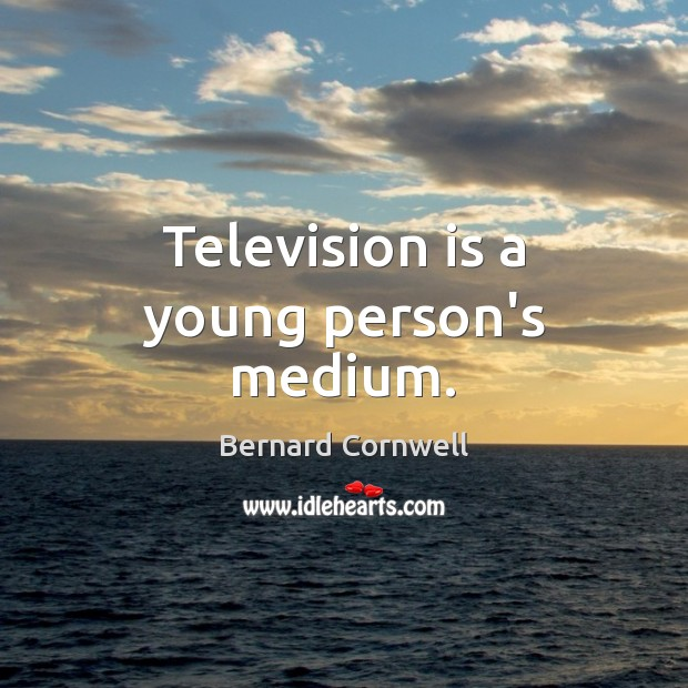 Television is a young person's medium. Television Quotes Image