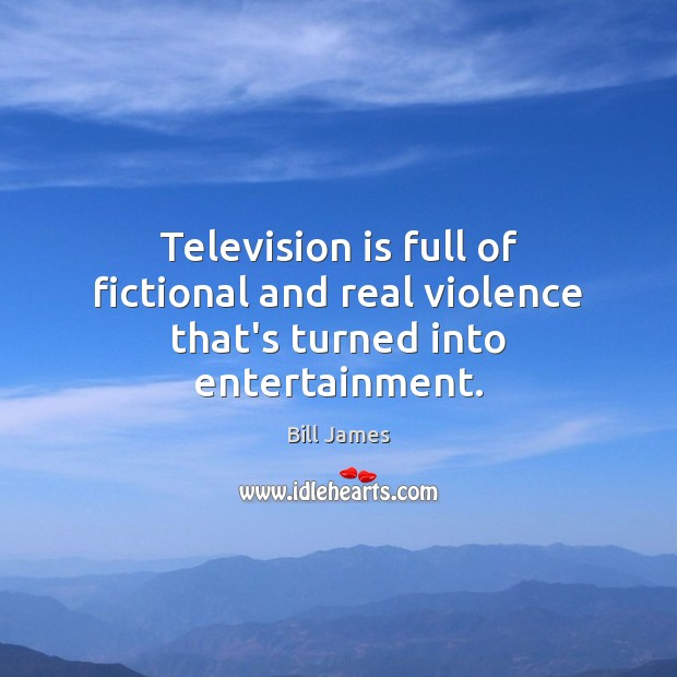 Image, Television is full of fictional and real violence that's turned into entertainment.