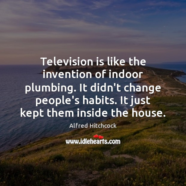 Television is like the invention of indoor plumbing. It didn't change people's Television Quotes Image