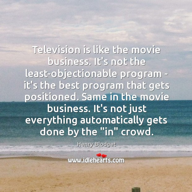 Television is like the movie business. It's not the least-objectionable program – Image
