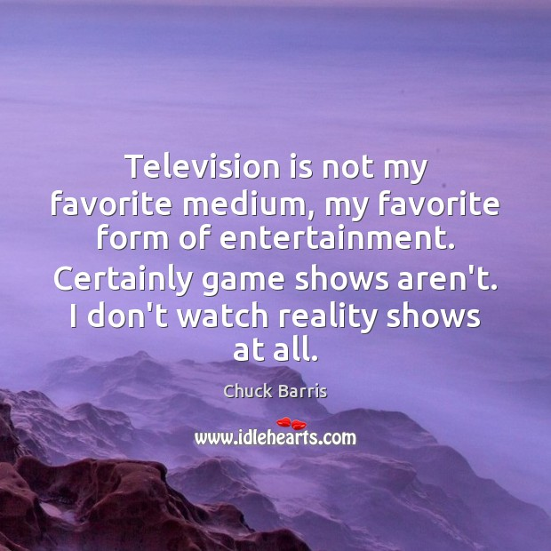 Television is not my favorite medium, my favorite form of entertainment. Certainly Image