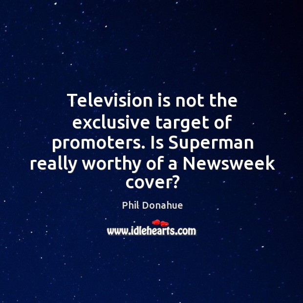 Television is not the exclusive target of promoters. Is superman really worthy of a newsweek cover? Image