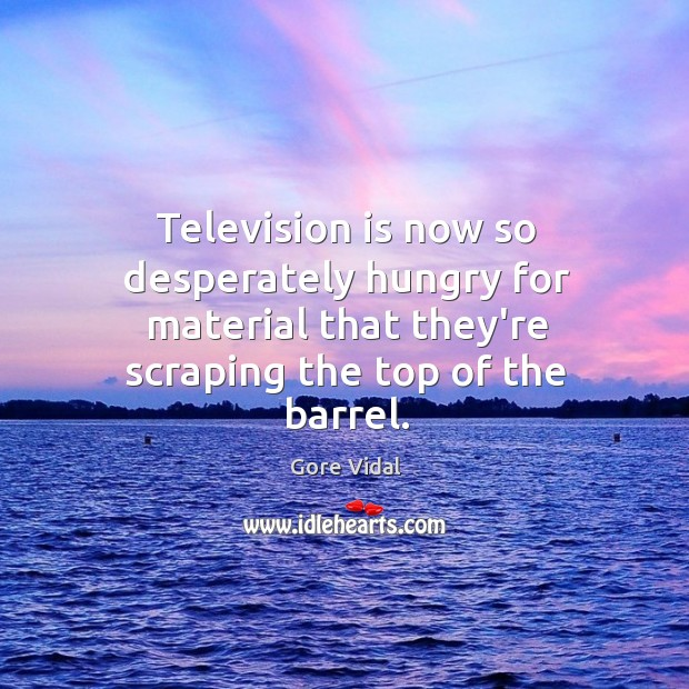 Television is now so desperately hungry for material that they're scraping the Image