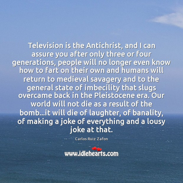 Image, Television is the Antichrist, and I can assure you after only three