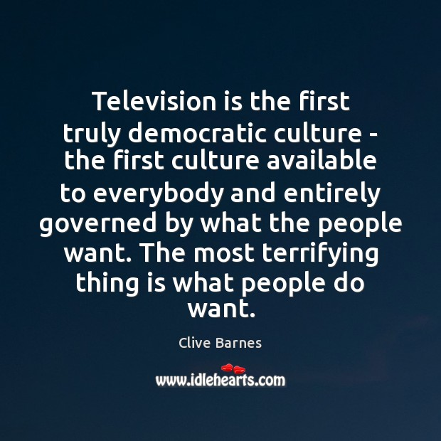 Television is the first truly democratic culture – the first culture available Image