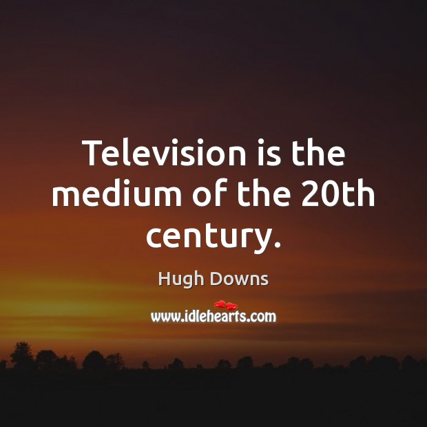 Television is the medium of the 20th century. Television Quotes Image