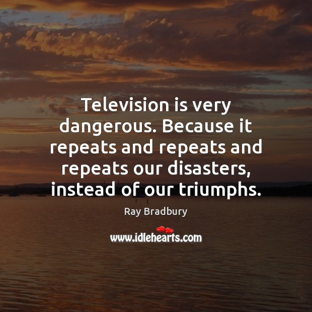 television is dangerous because it has The real effects of reality tv while reality television has increased in so many reality shows currently on television is because they are.