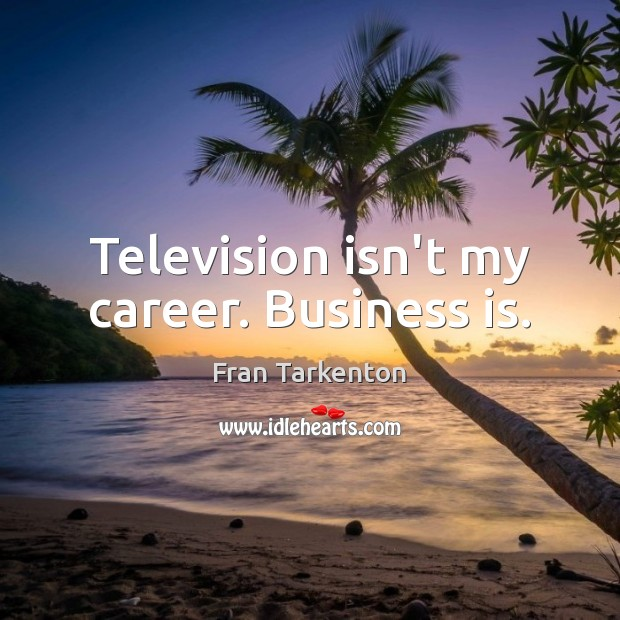 Television isn't my career. Business is. Image