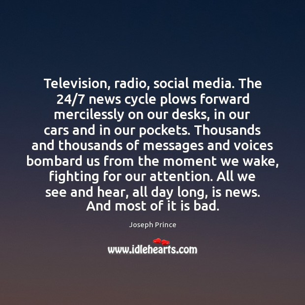 Television, radio, social media. The 24/7 news cycle plows forward mercilessly on our Joseph Prince Picture Quote