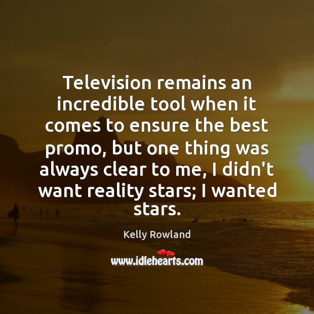 Television remains an incredible tool when it comes to ensure the best Kelly Rowland Picture Quote