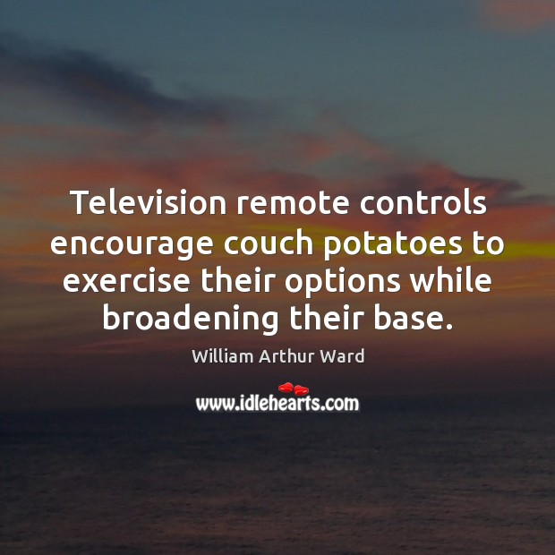 Image, Television remote controls encourage couch potatoes to exercise their options while broadening