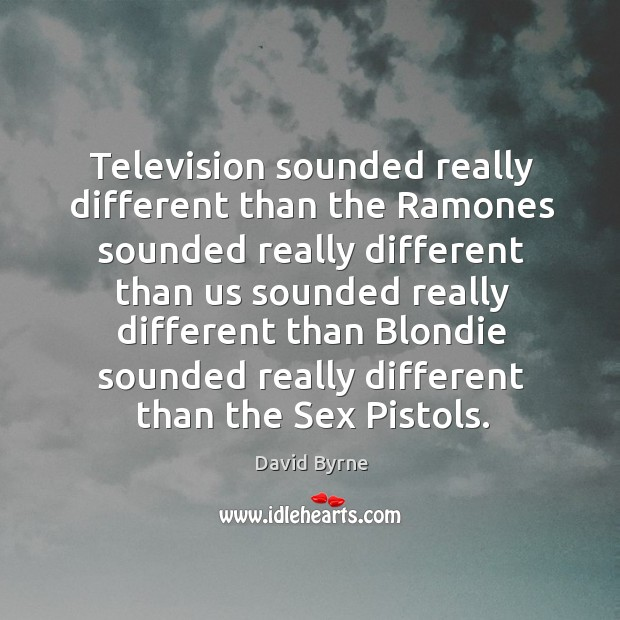 Image, Television sounded really different than the ramones sounded really different
